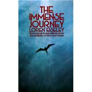 Immense Journey : An Imaginative Naturalist Explores the Mysteries of Man and Nature by EISELEY, LOREN, 9780394701578