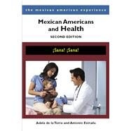 Mexican Americans and Health: Sana! Sana! by De LA Torre, Adela; Estrada, Antonio, 9780816531578