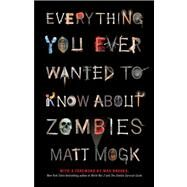 Everything You Ever Wanted to Know About Zombies by Mogk, Matt, 9781451641578