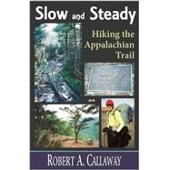 Slow and Steady: Hiking the Appalachian Trail by Callaway, Robert A., 9781568251578