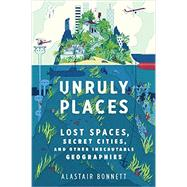 Unruly Places by Bonnett, Alastair, 9780544101579
