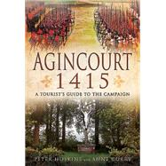Agincourt 1415: A Tourist�s Guide to the Campaign by Hoskins, Peter; Curry, Anne, 9781783831579