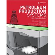 Petroleum Production Systems by Economides, Michael J.; Hill, A. Daniel; Ehlig-Economides, Christine; Zhu, Ding, 9780137031580