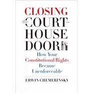 Closing the Courthouse Door by Chemerinsky, Erwin, 9780300211580