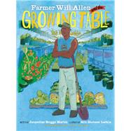 Farmer Will Allen and the Growing Table by Martin, Jacqueline Briggs; Larkin, Eric-Shabazz; Allen, Will, 9780983661580