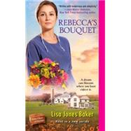 Rebecca's Bouquet by BAKER, LISA JONES, 9781420141580