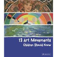 13 Art Movements Children Should Know by Finger, Brad, 9783791371580