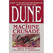 Dune: The Machine Crusade by Herbert, Brian; Anderson, Kevin J., 9780765301581