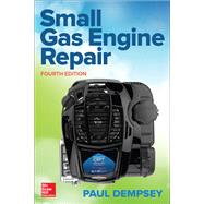 Small Gas Engine Repair, Fourth Edition by Dempsey, Paul, 9781259861581