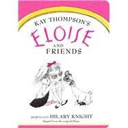Eloise and Friends by Thompson, Kay; Knight, Hilary, 9781481451581