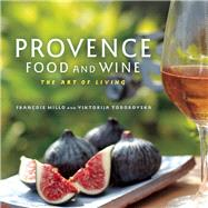 Provence Food and Wine The Art of Living by Millo, François; Todorovska, Viktorija, 9781572841581