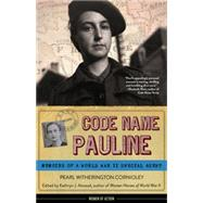Code Name Pauline: Memoirs of a World War II Special Agent by Cornioley, Pearl Witherington; Atwood, Kathryn J., 9781613731581