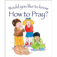 Would You Like to Know How to Pray? by Dowley, Tim; Reeves, Eira, 9781781281581