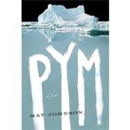 Pym : A Novel by JOHNSON, MAT, 9780812981582