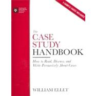 The Case Study Handbook: How to Read, Discuss, and Write Persuasively About Cases by Ellet, William C., 9781422101582