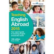 Teaching English Abroad: Your expert guide to teaching English around the world by Griffith, Susan, 9781780591582