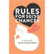 Rules for 50/50 Chances by McGovern, Kate, 9780374301583
