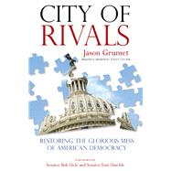 City of Rivals Restoring the Glorious Mess of American Democracy by Grumet, Jason; Dole, Senator Bob; Daschle, Senator Tom, 9780762791583