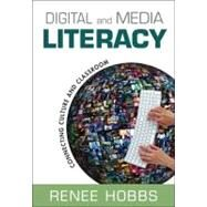 Digital and Media Literacy : Connecting Culture and Classroom by Renee Hobbs, 9781412981583