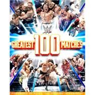Wwe 100 Greatest Matches by Miller, Dean, 9781465451583