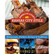 Barbecue Lover's Kansas City Style Restaurants, Markets, Recipes & Traditions by Hogg Murphy, Sylvie, 9781493001583