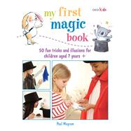 My First Magic Book: 50 Fun Tricks and Illusions for Children Aged 7 years + by Megram, Paul, 9781782491583