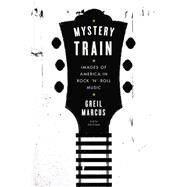 Mystery Train: Images of America in Rock 'n' Roll Music by Marcus, Greil, 9780142181584