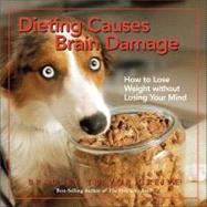 Dieting Causes Brain Damage : How to Lose Weight Without Losing Your Mind by Bradley Trevor Greive, 9780740761584