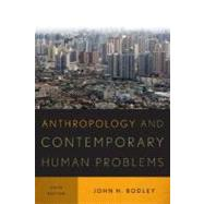 Anthropology and Contemporary Human Problems by Bodley, John H., 9780759121584