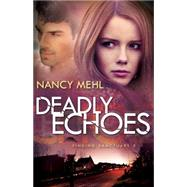 Deadly Echoes by Mehl, Nancy, 9780764211584
