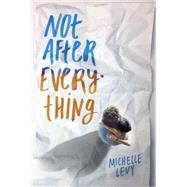 Not After Everything by Levy, Michelle, 9780803741584