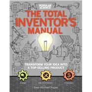 The Inventors Manual (Popular Science) Transform Your Idea into a Top-Selling Product by Ragan, Sean Michael, 9781681881584