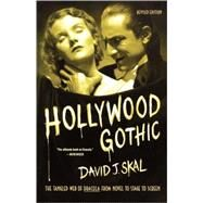 Hollywood Gothic The Tangled Web of Dracula from Novel to Stage to Screen