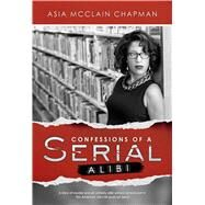 Confessions of a Serial Alibi by Chapman, Asia Mcclain, 9781682611586
