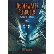 Underwater Potholer: A Cave Diver's Memoirs by Price, Duncan, 9781849951586