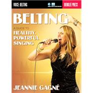 Belting: A Guide to Healthy, Powerful Singing by Gagne, Jeannie, 9780876391587