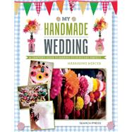 My Handmade Wedding A crafter's guide to making your big day perfect by Mercer, Marrianne, 9781782211587