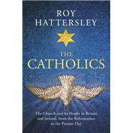 The Catholics by Hattersley, Roy, 9781784741587