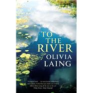 To the River by Laing, Olivia, 9781786891587