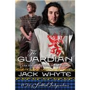 The Guardian A Tale of Scottish Independence by Whyte, Jack, 9780765331588