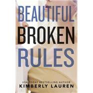 Beautiful Broken Rules by Lauren, Kimberly, 9781477821589