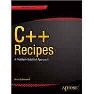 C++ Recipes: A Problem-solution Approach by Sutherland, Bruce, 9781484201589