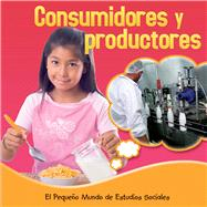 Los consumidores y los productores / Consumers and Producers by Mitten, Ellen K., 9781634301589