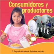 Los consumidores y los productores / Consumers and Producers by Mitten, Ellen K., 9781634301589