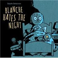 Blanche Hates the Night by Delacroix, Sibylle, 9781771471589