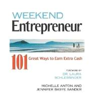 Weekend Entrepreneur : 101 Great Ways to Earn Extra Cash by Anton, Michelle; Sander, Jennifer, 9781932531589