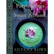 Purple Citrus and Sweet Perfume : Cuisine of the Eastern Mediterranean by Rowe, Silvena, 9780062071590