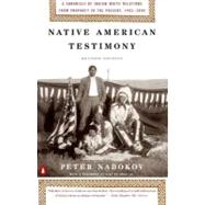 Native American Testimony : Chronicle Indian White Relations from Prophecy Present 1942 2000 (rev Edition) by Nabokov, Peter; Deloria, Vina, 9780140281590