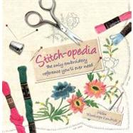 Stitch-opedia: The Only Embroidery Reference You'll Ever Need by Kendrick, Helen Winthorpe, 9780312611590