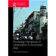 Routledge Handbook of Urbanization in Southeast Asia by Padawangi; Rita, 9781138681590